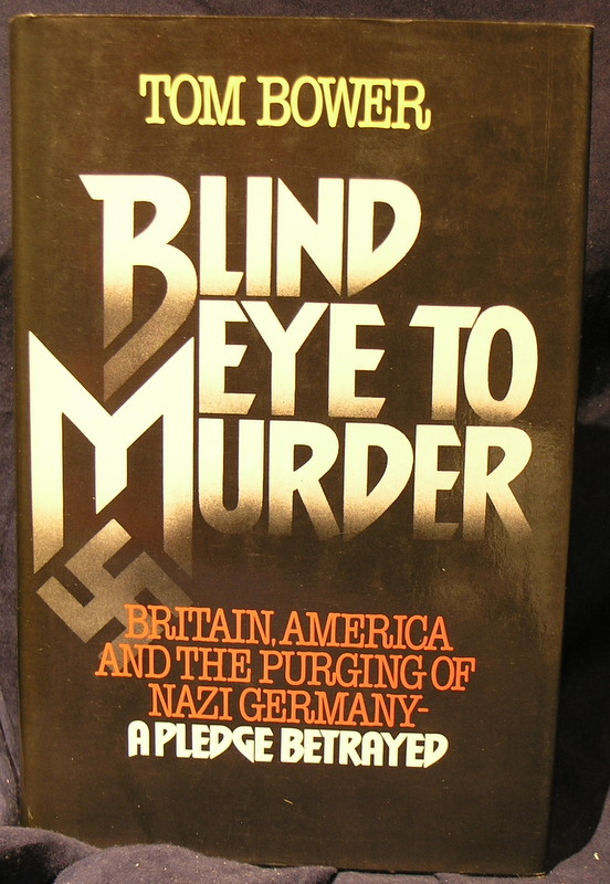 Image for Blind Eye to Murder: Britain, America, and the Purging of Nazi Germany--A Pledge Betrayed