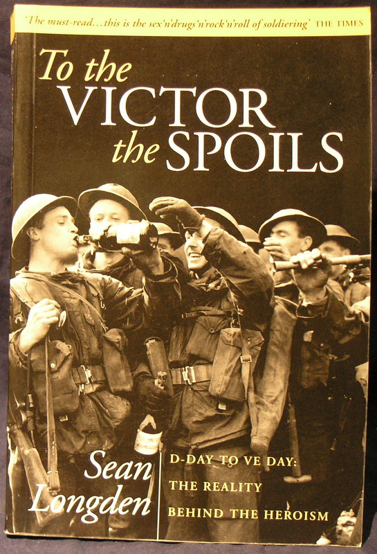 Image for To the Victor the Spoils: D-Day to Ve Day, the Reality Behind the Heroism