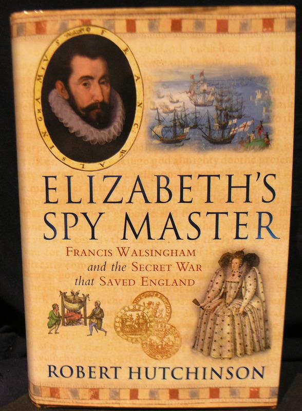 Elizabeth's Spy Master: Francis Walsingham and the Secret War That Saved England