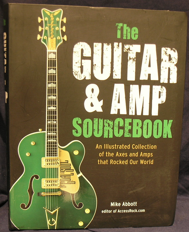The Guitar and Amp Sourcebook: An Illustrated Collection of the Axes and Amps That Rocked Our World