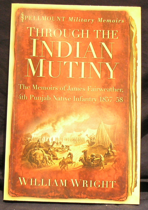 Image for Through the Indian Mutiny: The Memoirs of James Fairweather, 4th Punjab Native Infantry 1857-58 (Spellmount Military Memoirs)