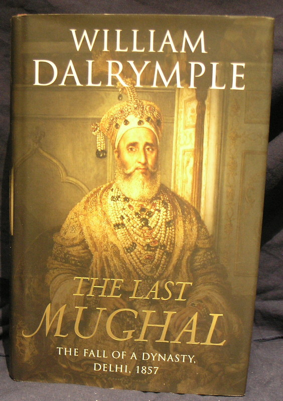 Image for The Last Mughal: The Fall of a Dynasty, Delhi, 1857