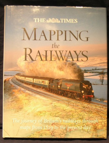 Image for The Times; Mapping the Railways; The Journey of Britain's railways through maps from 1819 to the present day.