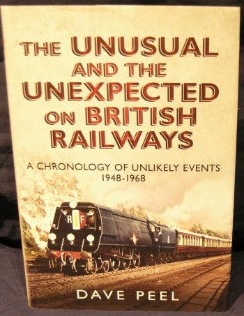 Image for The Unusual and the Unexpected on British Railways: A Chronology of Unlikely Events 1948-1968
