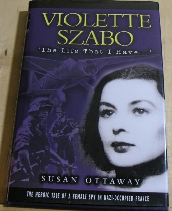 Image for Violette Szabo ' The Life That I Have...' The Heroic Tale of a Female Spy in Nazi- Occupied France