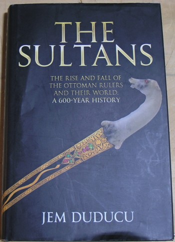 Image for The Sultans: The Rise and Fall of the Ottoman Rulers and Their World: A 600-Year History