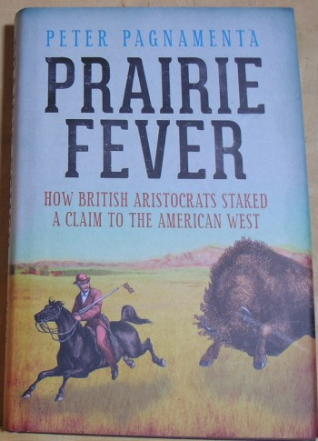 Image for Prairie Fever: How British Aristocrats Staked a Claim to the American West