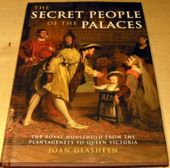 Image for The Secret People of the Palaces: The Royal Household from the Plantagenets to Queen Victoria
