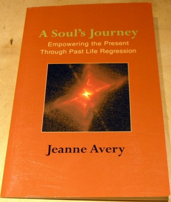Image for A Soul's Journey: Empowering the Present through Past life Regression.