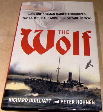 Image for The Wolf: How One German Raider Terrorized the Allies in the Most Epic Voyage of WWI