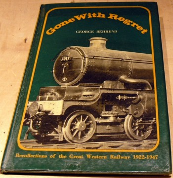 Image for Gone with Regret; Recollections of the Great Western Railway 1922 - 1947