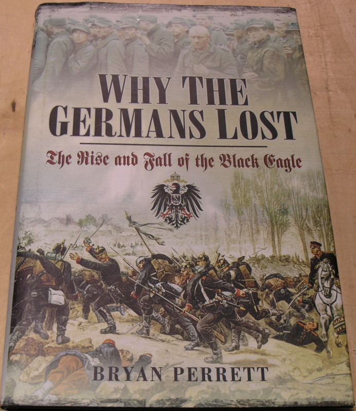 Image for Why the Germans Lost: The Rise and Fall of the Black Eagle